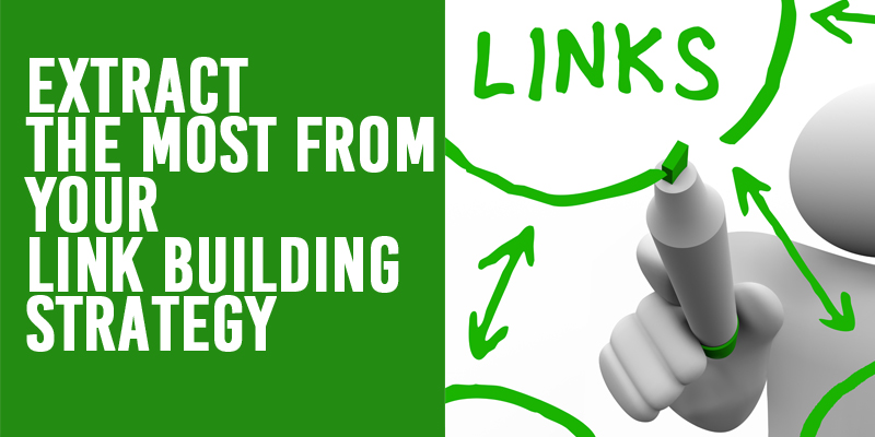 How to Extract the most from your Link Building Strategy