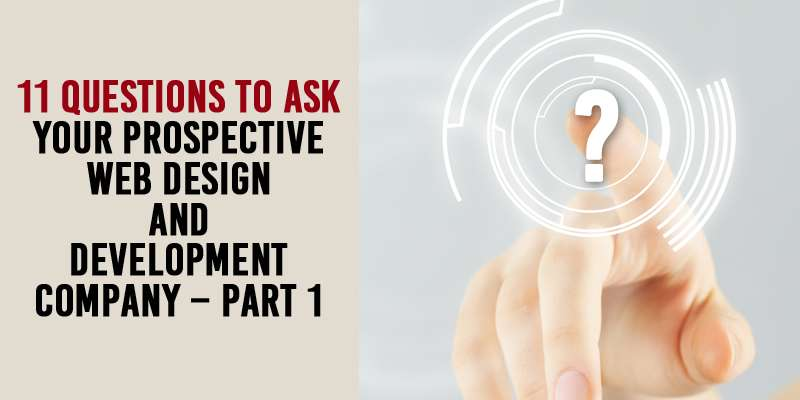 11 Questions to ask your Prospective Web Design and Development Company