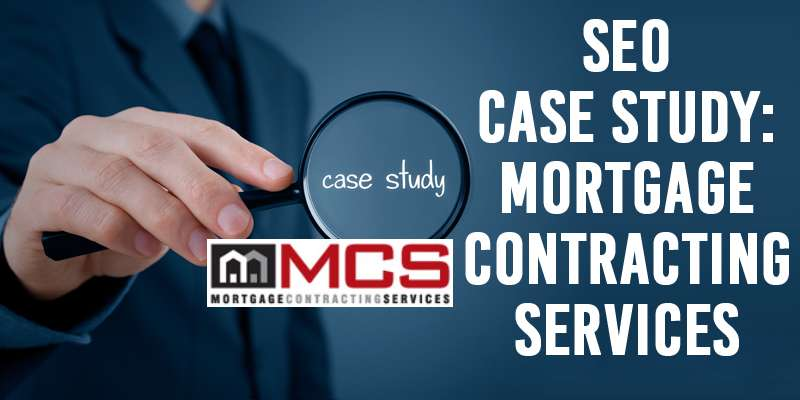 SEO Case Study: Mortgage Contracting Services