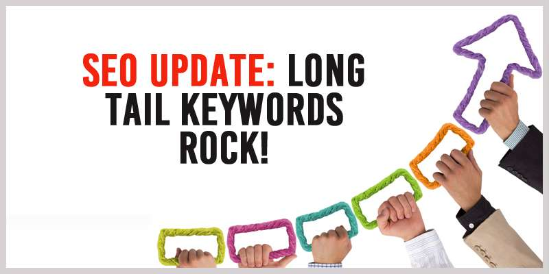 SEO Update: Long Tail Keywords ROCK!