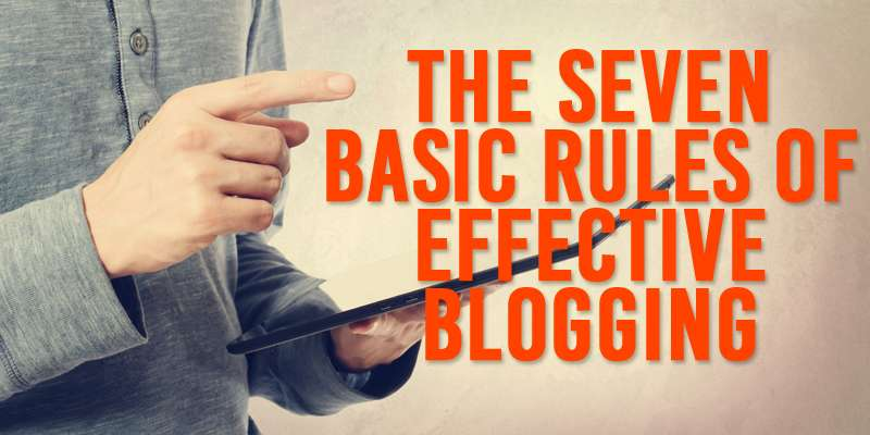 The Seven Basic Rules of Effective Blogging