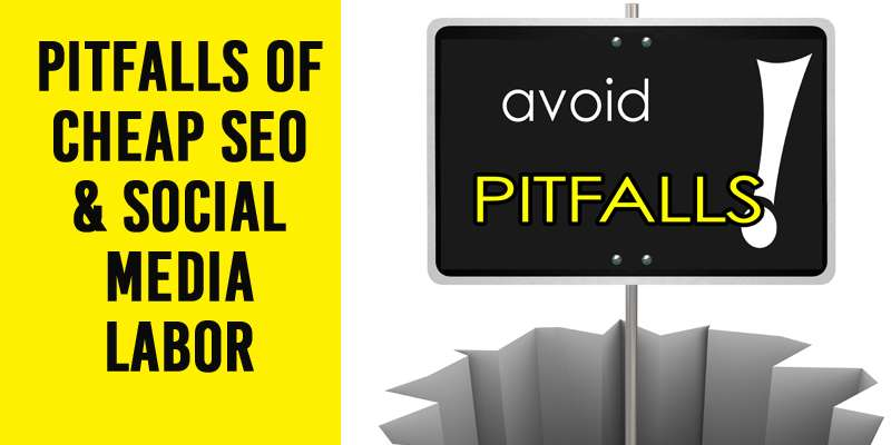 Pitfalls of Cheap SEO & Social Media Labor